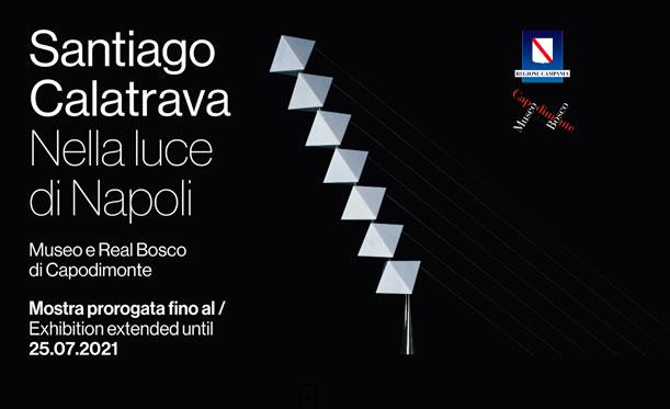 <strong>SANTIAGO CALATRAVA<br/>UN PONTE VERSO L'ARCHITETTURA</strong><br/>Nella luce di Napoli</p><h3>06 dicembre 2019 / 25 luglio 2021</p>Museo di Capodimonte, secondo piano<br/>Real Bosco di Capodimonte, Cellaio</h3><br/>