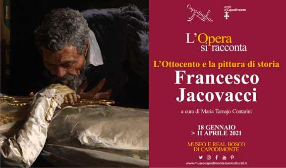 <strong>L'OPERA SI RACCONTA</br>L'Ottocento e la pittura di storia:</strong></br>Francesco Jacovacci</br>a cura di Maria Tamajo Contarini<h3>l'opera è stata restaurata grazie agli Amici di Capodimonte, che ne hanno promosso la valorizzazione e sostenuto tutti i costi dell'intervento</p>18 gennaio / 11 aprile 2021</p>Museo e Real Bosco di Capodimonte, Sala 6</h3>