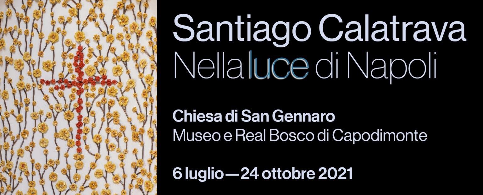 Read more about the article <br/><strong>SANTIAGO CALATRAVA<br/>Nella luce di Napoli</strong><br/>Inaugurata la Chiesa di San Gennaro nel Real Bosco ridecorata da Calatrava<br/><br/><h3>6 luglio-24 ottobre 2021<br/>Museo e Real Bosco di Capodimonte<br/><br/>venerdì, sabato e domenica, dalle ore 10.00 alle ore 16.00<br/>(ultimo accesso alle ore 15.30)</h3></p>